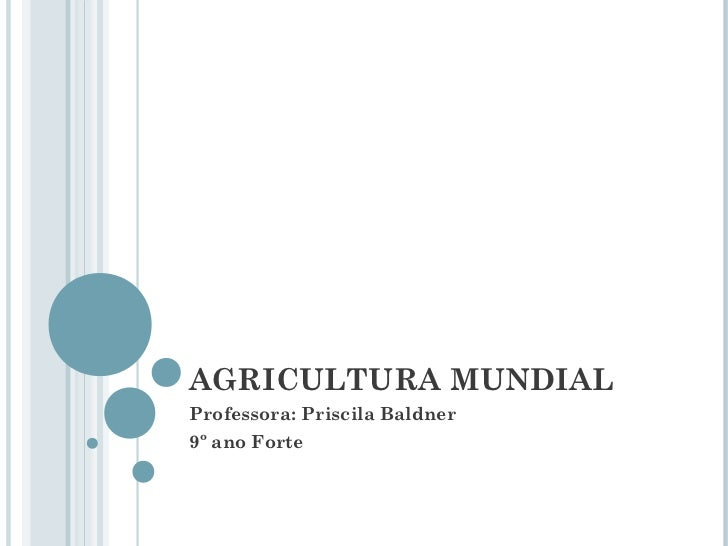 AGRICULTURA MUNDIALProfessora: Priscila Baldner9º ano Forte