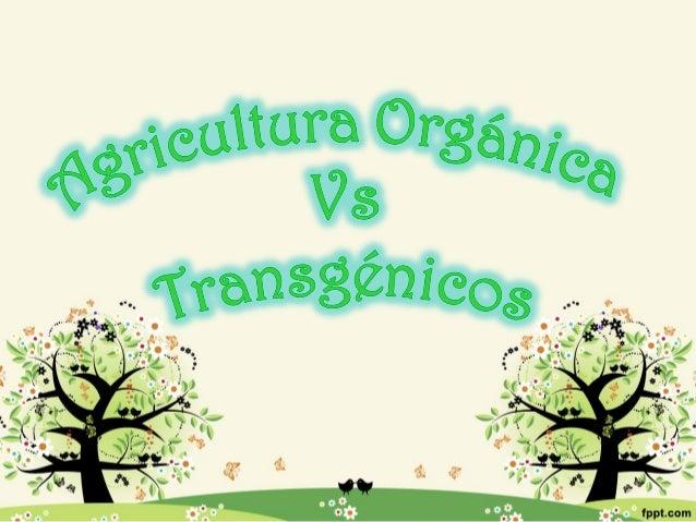 ¿Qué es la Agricultura           Orgánica?Sistema de producción agrícola que proporcionaal consumidor, alimentos frescos, ...