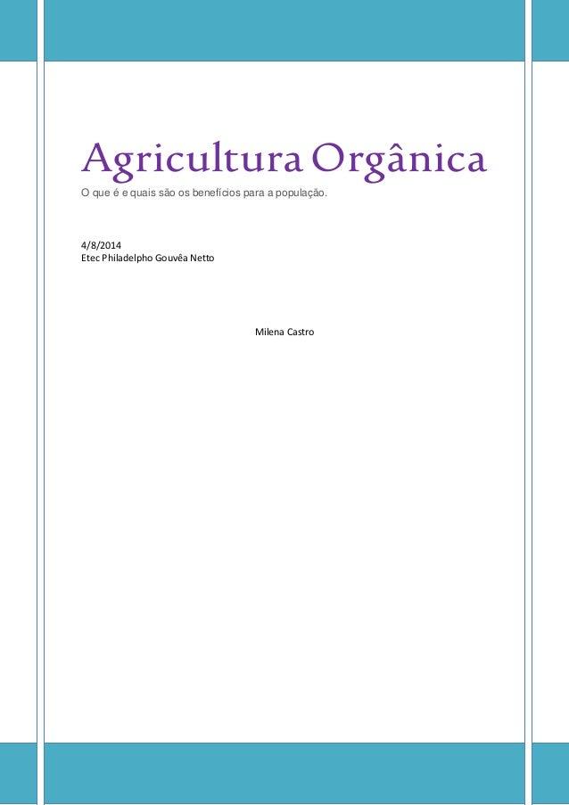 AgriculturaOrgânica O que é e quais são os benefícios para a população. 4/8/2014 Etec Philadelpho Gouvêa Netto Milena Cast...