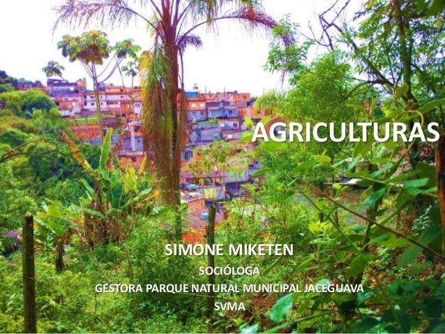 AGRICULTURASSIMONE MIKETENSOCIÓLOGAGESTORA PARQUE NATURAL MUNICIPAL JACEGUAVASVMA
