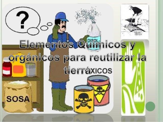 Hoy en día, el uso de estos elementos químicos parareutilizar la tierra, como los plaguicidas, generan unimpacto no muy bu...