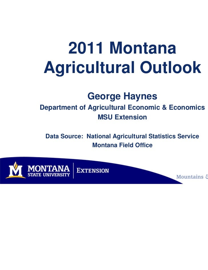 2011 Montana Agricultural Outlook               George HaynesDepartment of Agricultural Economic & Economics              ...