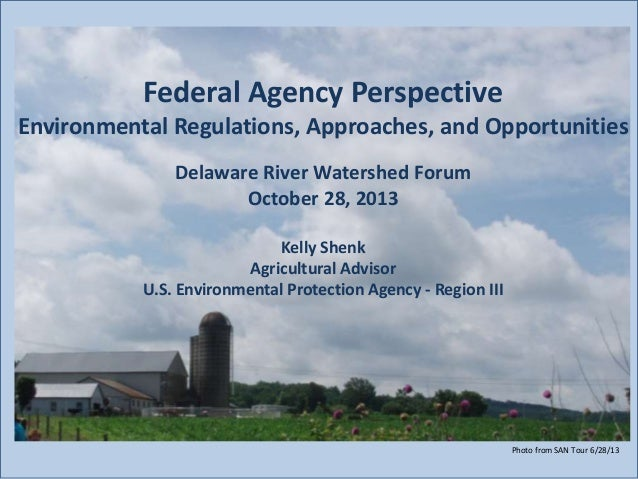 Federal Agency Perspective Environmental Regulations, Approaches, and Opportunities Delaware River Watershed Forum October...