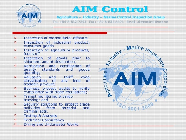 Agriculture – Industry – Marine Control Inspection Group  Tel. +84-8-832-7204 Fax: +84-8-832-8393 Email: aimcontrol@vnn.vn...