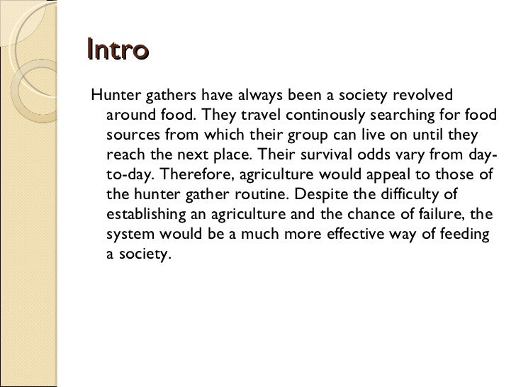 Intro <ul><li>Hunter gathers have always been a society revolved around food. They travel continously searching for food s...