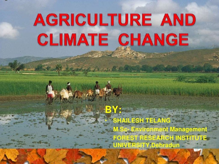 1<br />AGRICULTURE  AND<br />CLIMATE  CHANGE<br />BY:<br /><ul><li>SHAILESH TELANG</li></ul>    M.Sc- Environment Manageme...