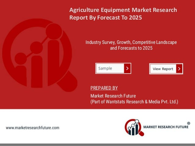 Agriculture Equipment Market Research Report By Forecast To 2025 Industry Survey, Growth, Competitive Landscape and Foreca...