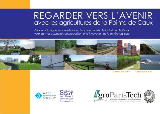 REGARDER VERS L'AVENIR Thomas ANDRIEU Septembre 2014 Pour un dialogue renouvelé avec les collectivités de la Pointe de Cau...