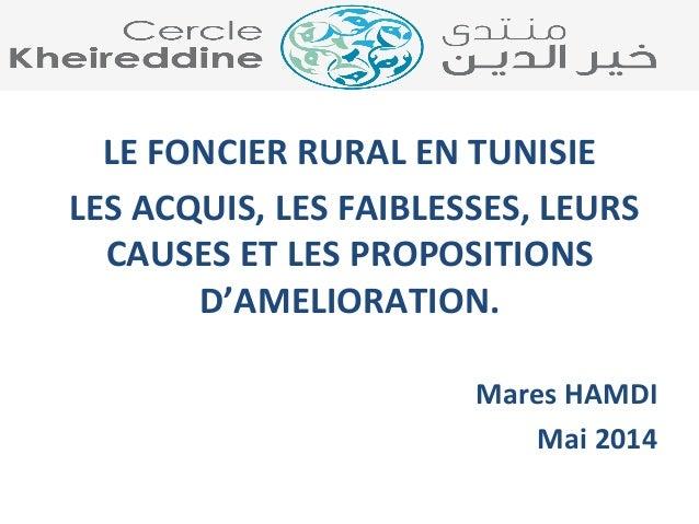 LE  FONCIER  RURAL  EN  TUNISIE  LES  ACQUIS,  LES  FAIBLESSES,  LEURS  CAUSES  ET  LES  PROPOSITIONS  D'AMELIORATION.  Ma...