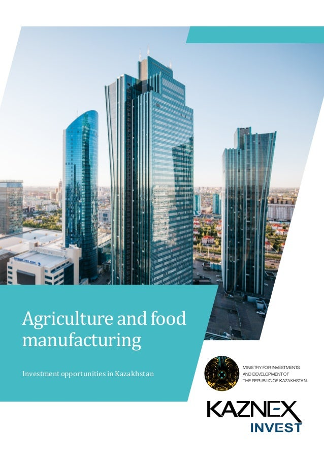 MINISTRY FOR INVESTMENTS AND DEVELOPMENT OF THE REPUBLIC OF KAZAKHSTAN Investment opportunities in Kazakhstan Agriculturea...