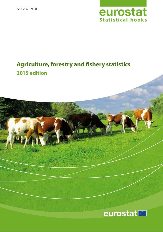 Statistical books Agriculture, forestry and fishery statistics 2015 edition ISSN 2363-2488