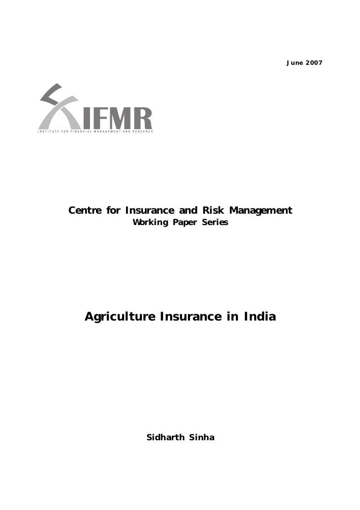 June 2007Centre for Insurance and Risk Management           Working Paper Series  Agriculture Insurance in India          ...