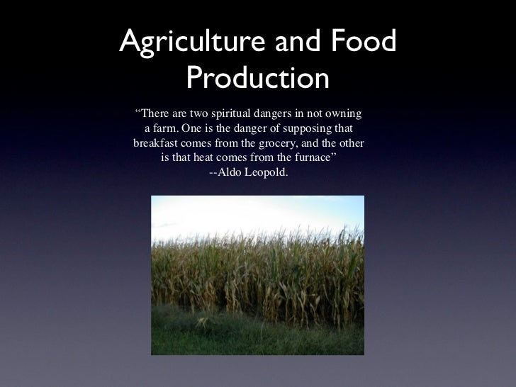 "Agriculture and Food     Production ""There are two spiritual dangers in not owning   a farm. One is the danger of supposin..."