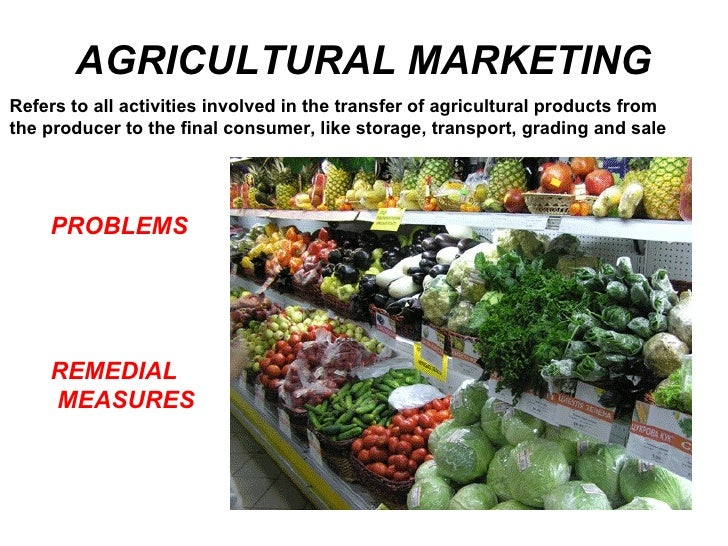 AGRICULTURAL MARKETING PROBLEMS REMEDIAL MEASURES Refers to all activities involved in the transfer of agricultural produc...