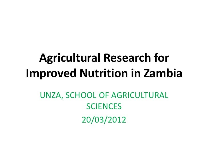Agricultural Research forImproved Nutrition in Zambia  UNZA, SCHOOL OF AGRICULTURAL            SCIENCES           20/03/2012