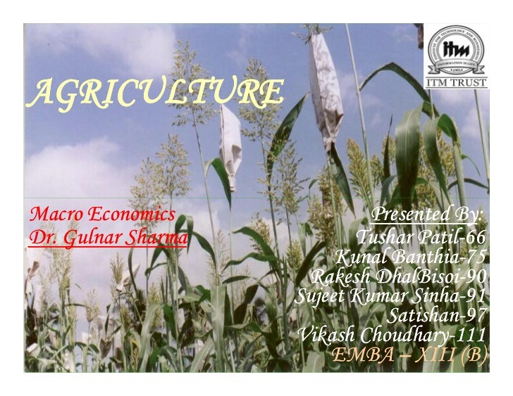 AGRICULTURE   Macro Economics              Presented By:                                        By: Dr. Gulnar Sharma     ...