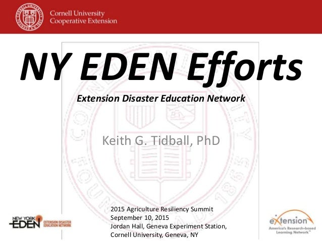 NY EDEN EffortsExtension Disaster Education Network Keith G. Tidball, PhD 2015 Agriculture Resiliency Summit September 10,...