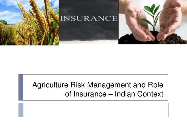 Agriculture Risk Management and Role of Insurance – Indian Context