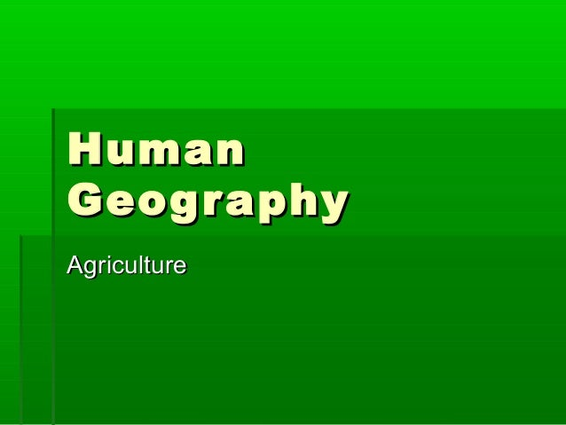 HumanGeog r aphyAgriculture