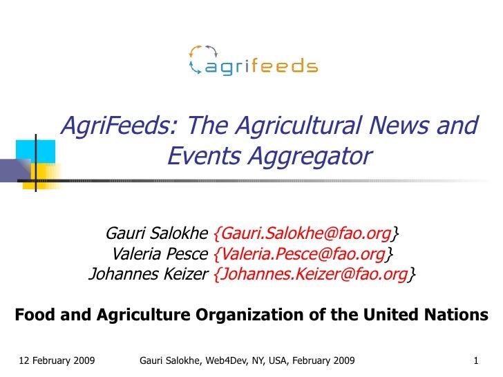 AgriFeeds: The Agricultural News and Events Aggregator Gauri Salokhe  {Gauri.Salokhe@fao.org } Valeria Pesce  {Valeria.Pes...