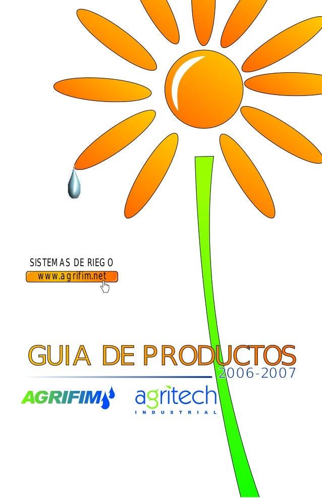 SISTEMAS DE RIEGO www.agrifim.net GUIA DE PRODUCTOSGUIA DE PRODUCTOS2006-2007