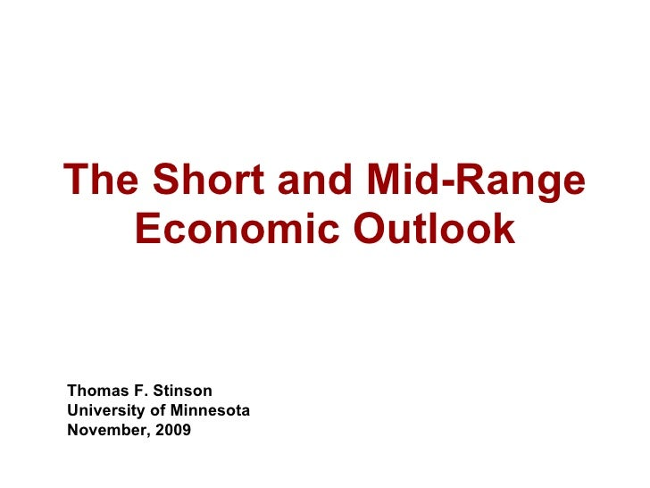 The Short and Mid-Range Economic Outlook Thomas F. Stinson University of Minnesota November, 2009