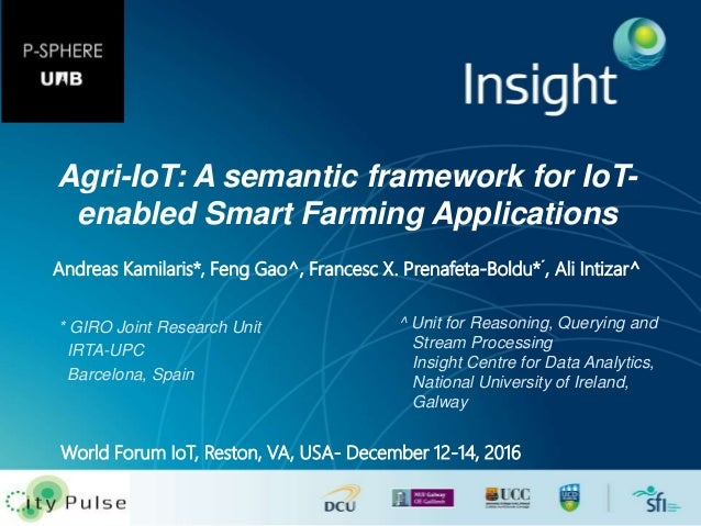 Agri-IoT: A semantic framework for IoT- enabled Smart Farming Applications ^ Unit for Reasoning, Querying and Stream Proce...