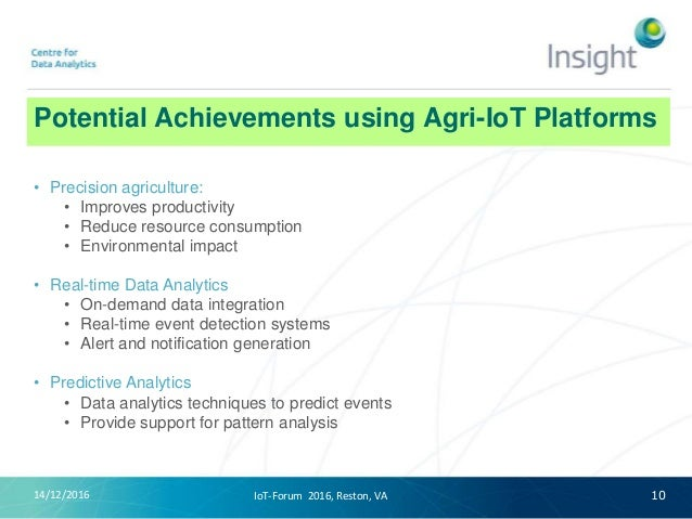 Potential Achievements using Agri-IoT Platforms • Precision agriculture: • Improves productivity • Reduce resource consump...
