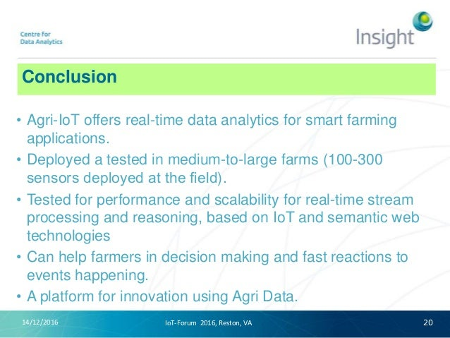 Conclusion 14/12/2016 20 • Agri-IoT offers real-time data analytics for smart farming applications. • Deployed a tested in...