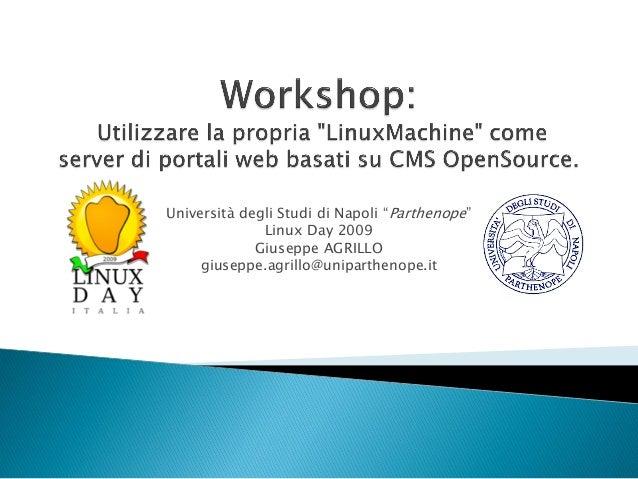 "Università degli Studi di Napoli ""Parthenope"" Linux Day 2009 Giuseppe AGRILLO giuseppe.agrillo@uniparthenope.it"