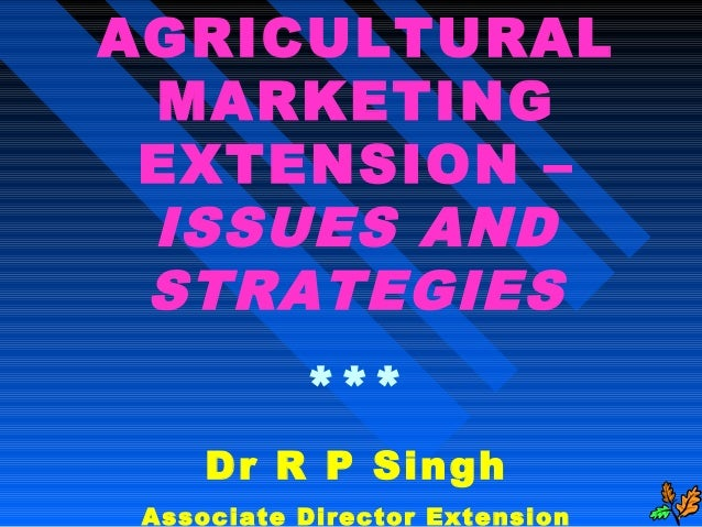AGRICULTURALMARKETINGEXTENSION –ISSUES ANDSTRATEGIES***Dr R P SinghAssociate Director Extension