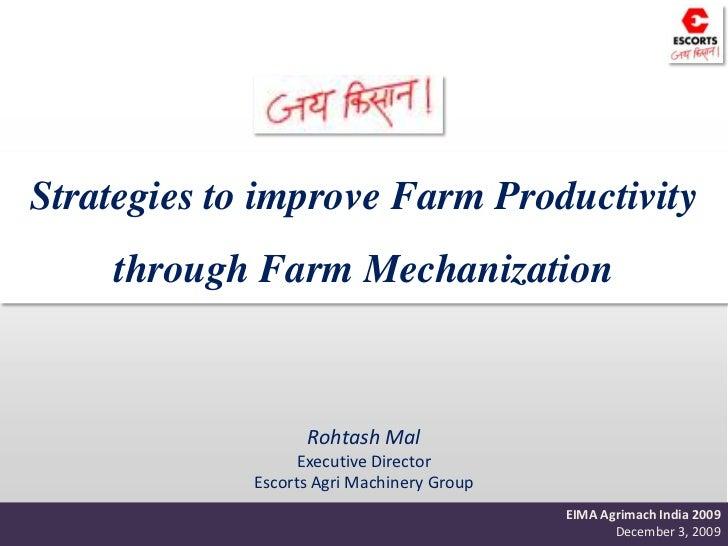 Strategies to improve Farm Productivity <br />through Farm Mechanization<br />Rohtash Mal  Executive Director<br />Escorts...