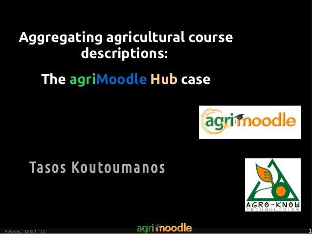 Aggregating agricultural course              descriptions:                 The agriMoodle Hub case           Tasos Koutoum...