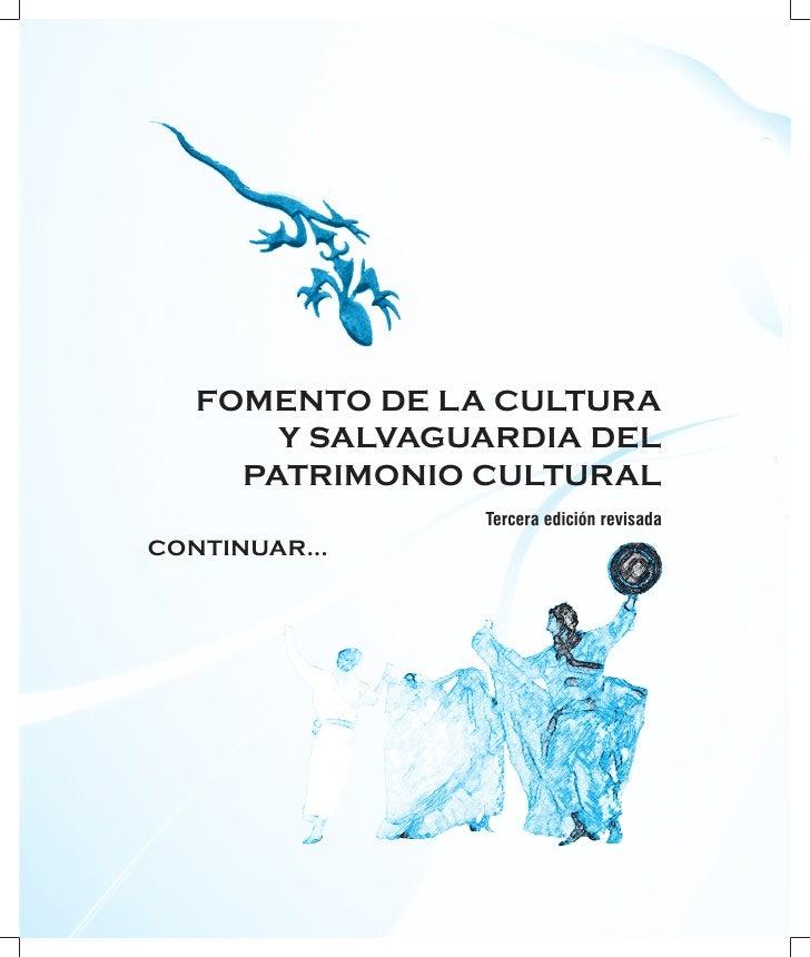 FOMENTO DE LA CULTURA        Y SALVAGUARDIA DEL      PATRIMONIO CULTURAL                 Tercera edición revisada CONTINUA...