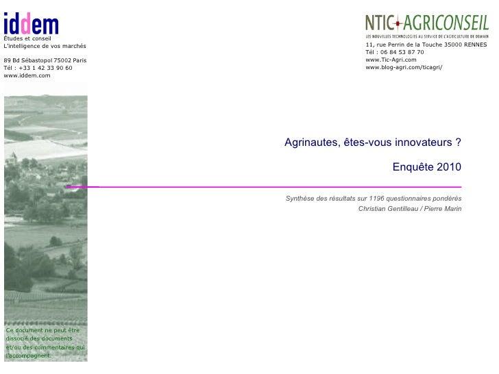 Agrinautes, êtes-vous innovateurs ? Enquête 2010 Synthèse des résultats sur 1196 questionnaires pondérés Christian Gentill...