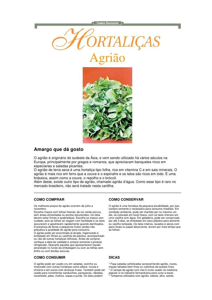 Agrião     Amargo que dá gosto O agrião é originário do sudeste da Ásia, e vem sendo utilizado há vários séculos na Europa...