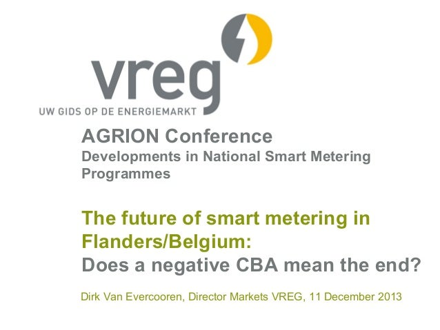 AGRION Conference Developments in National Smart Metering Programmes  The future of smart metering in Flanders/Belgium: Do...