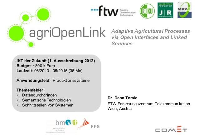 Adaptive Agricultural Processes via Open Interfaces and Linked Services IKT der Zukunft (1. Ausschreibung 2012) Budget: ~8...