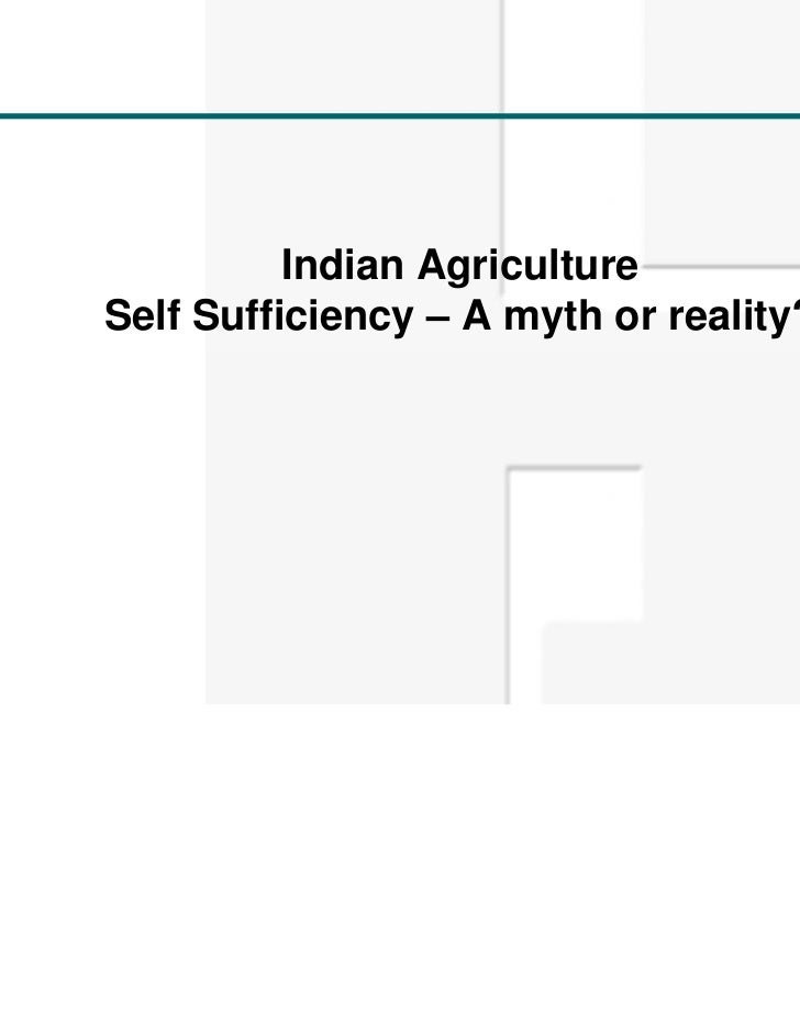 Indian AgricultureSelf Sufficiency – A myth or reality?