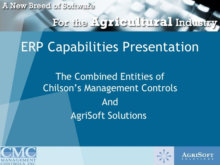 ERP Capabilities Presentation The Combined Entities of Chilson's Management Controls And AgriSoft Solutions