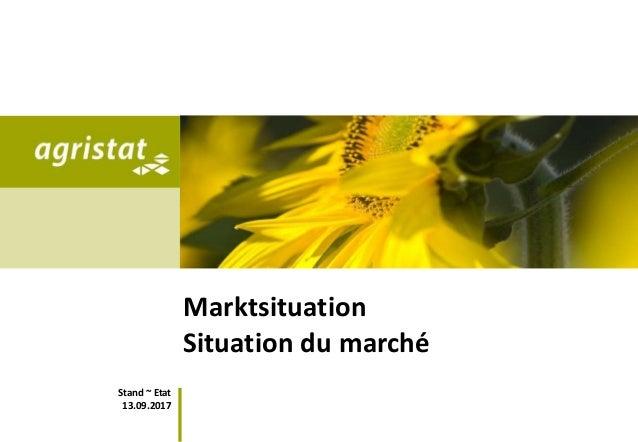Stand ~ Etat 13.09.2017 Marktsituation Situation du marché