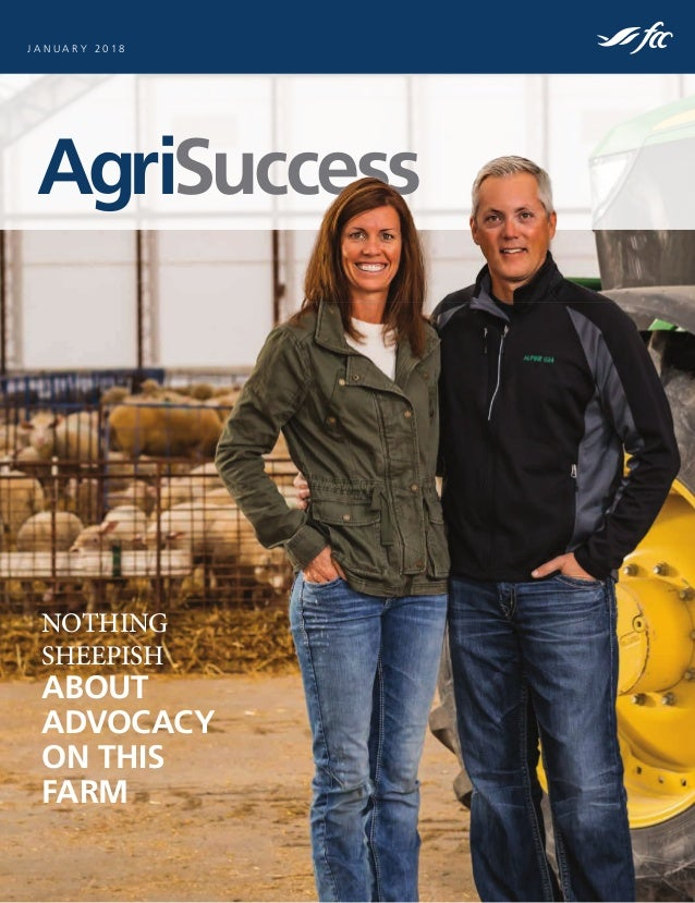 AgriSuccess J A N U A R Y 2 0 1 8 NOTHING SHEEPISH ABOUT ADVOCACY ON THIS FARM