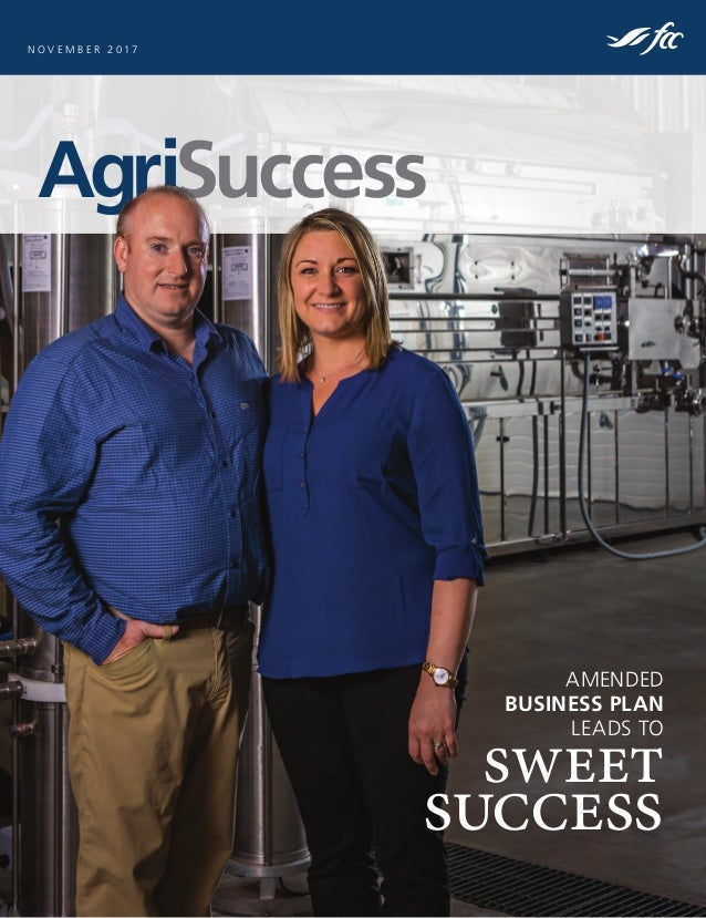 AgriSuccess N O V E M B E R 2 0 1 7 AMENDED BUSINESS PLAN LEADS TO sweet success