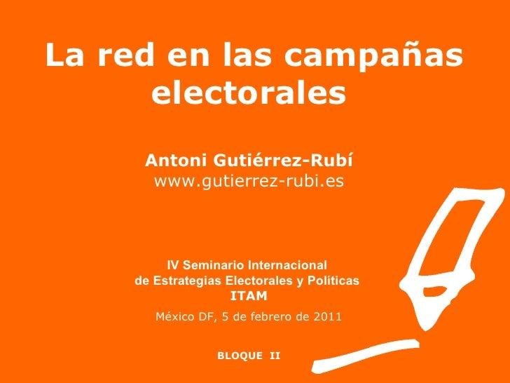 La red en las campañas electorales Antoni Gutiérrez-Rubí www.gutierrez-rubi.es IV Seminario Internacional  de Estrategias ...