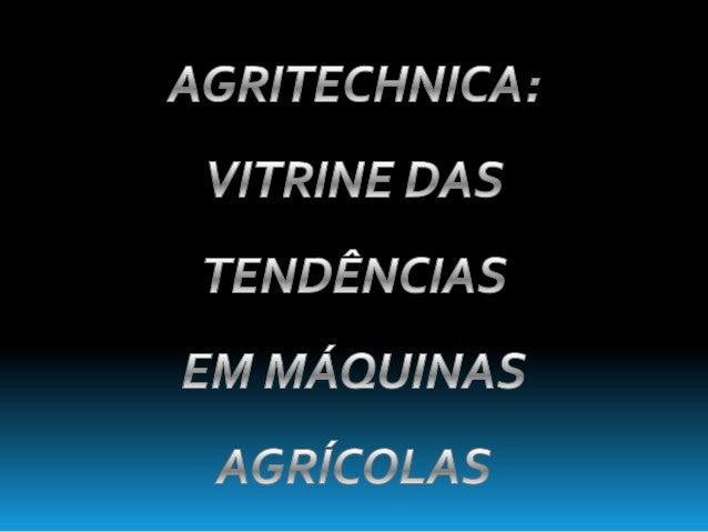 Feira acontece emHannover,Alemanha, em novembroe será lançada no Brasil,durante o Agrishow 2013