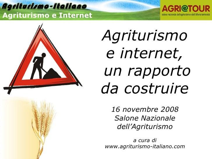 Agriturismo e Internet Agriturismo e internet,  un rapporto da costruire 16 novembre 2008 Salone Nazionale dell'Agriturism...