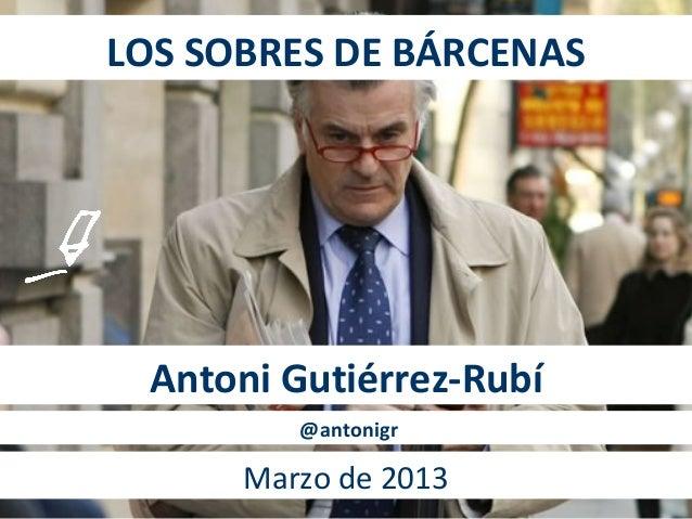 LOS SOBRES DE BÁRCENAS Antoni Gutiérrez-Rubí         @antonigr      Marzo de 2013