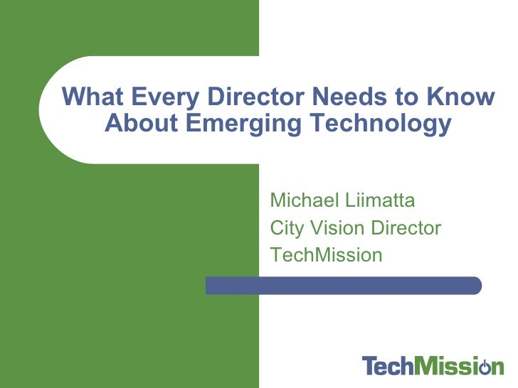 Michael Liimatta City Vision Director TechMission What Every Director Needs to Know About Emerging Technology