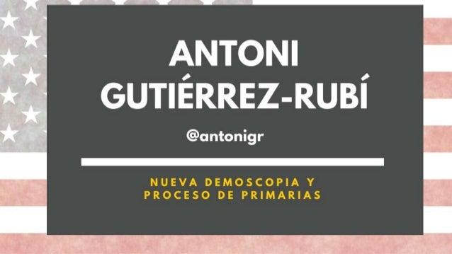 Antoni Guti�rrez-Rub� Nueva demoscopia y el proceso de primarias
