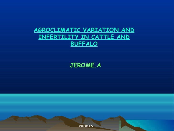 AGROCLIMATIC VARIATION AND INFERTILITY IN CATTLE AND          BUFFALO         JEROME.A           ©Jerome A